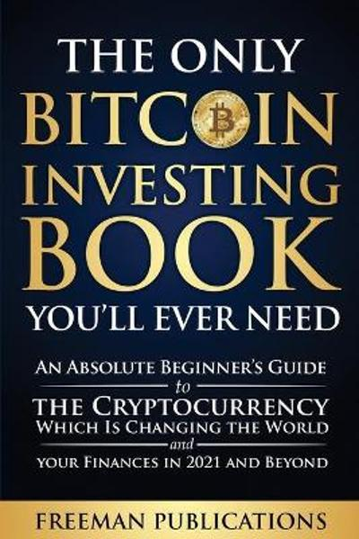 The Only Bitcoin Investing Book You'll Ever Need - Freeman Publications