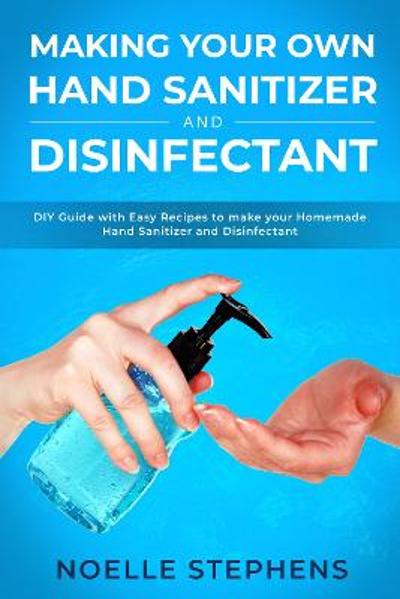 Making Your Own Hand Sanitizer and Disinfectant - Noelle Stephens