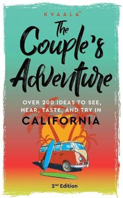 The Couple's Adventure - Over 200 Ideas to See, Hear, Taste, and Try in California - Hainan Kvaala
