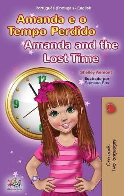 Amanda and the Lost Time (Portuguese English Bilingual Children's Book - Portugal) - Shelley Admont
