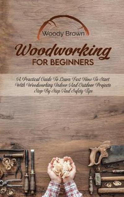 Woodworking For Beginners - Woody Brown