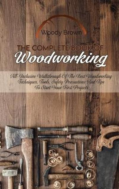 The Complete Book Of Woodworking - Woody Brown