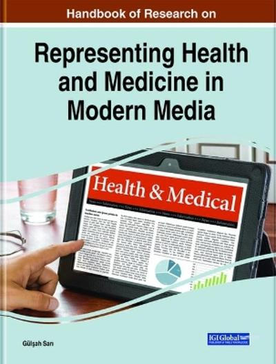 Handbook of Research on Representing Health and Medicine in Modern Media - Gul 351;ah Sar 305;