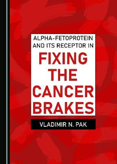 Alpha-fetoprotein and Its Receptor in Fixing the Cancer Brakes - Vladimir N. Pak