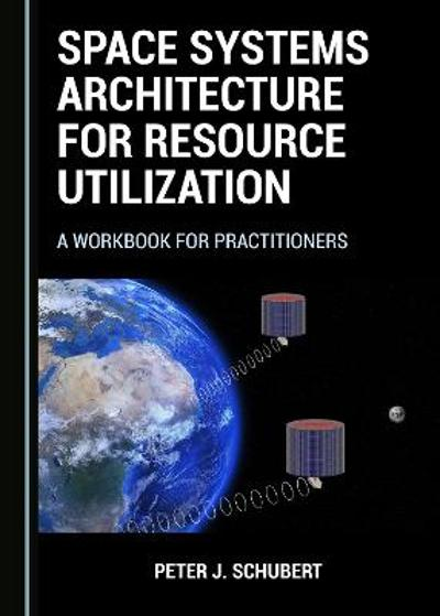 Space Systems Architecture for Resource Utilization - Peter J. Schubert