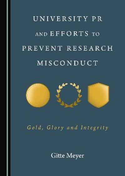 University PR and Efforts to Prevent Research Misconduct - Gitte Meyer