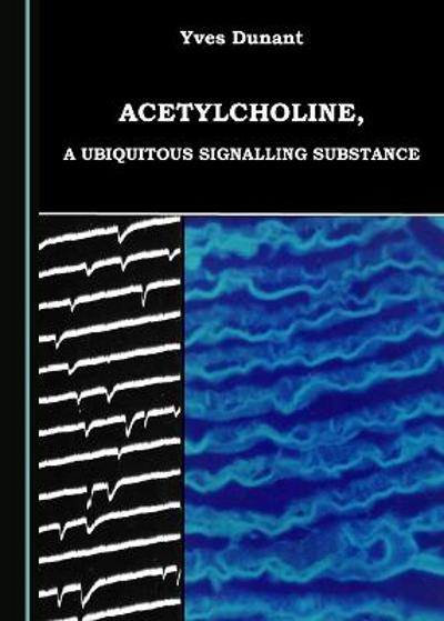 Acetylcholine, a Ubiquitous Signalling Substance - Yves Dunant
