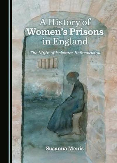A History of Women's Prisons in England - Susanna Menis