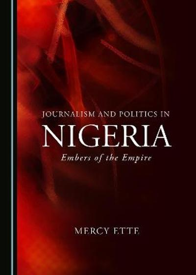 Journalism and Politics in Nigeria - Mercy Ette