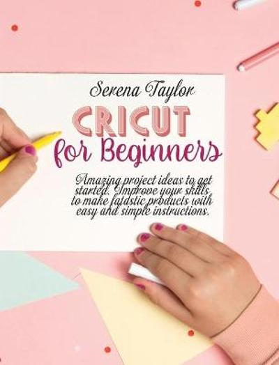 Cricut for Beginners - Serena Taylor