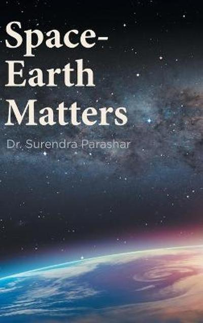 Space-Earth Matters - Dr Surendra Parashar