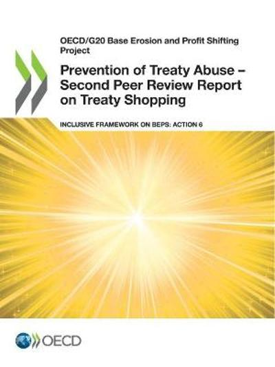Oecd/G20 Base Erosion and Profit Shifting Project Prevention of Treaty Abuse - Second Peer Review Report on Treaty Shopping Inclusive Framework on Beps: Action 6 - OECD