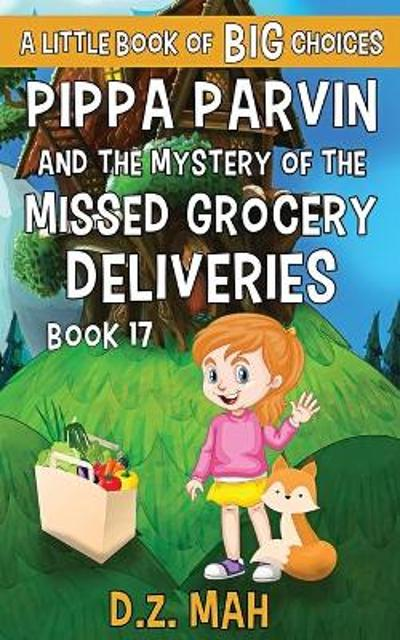 Pippa Parvin and the Mystery of the Missed Grocery Deliveries - D Z Mah
