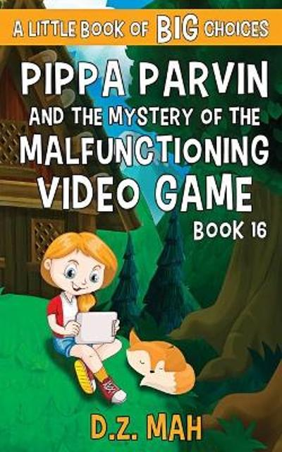 Pippa Parvin and the Mystery of the Malfunctioning Video Game - D Z Mah
