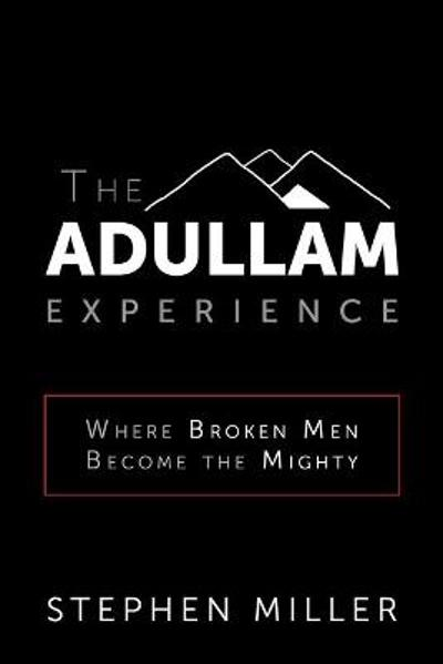 The Adullam Experience - Stephen Miller