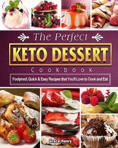 The Perfect Keto Dessert Cookbook - Grace Henry