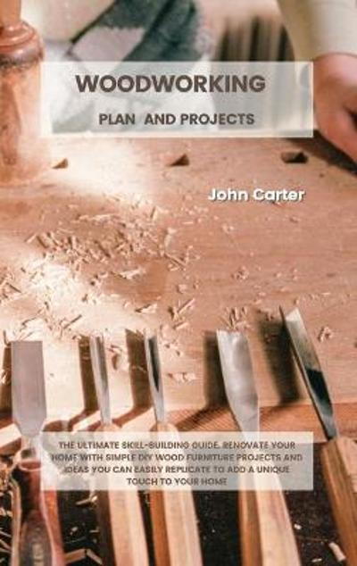 Woodworking Plan and Projects - John Carter