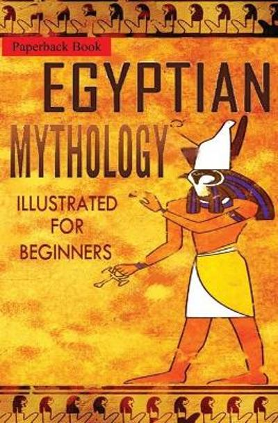 Egyptian Mythology Illustrated for Beginners. - The Storyteller Of P and Story