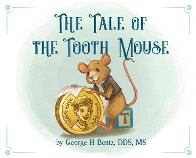 The Tale of the Tooth Mouse - George H Bentz