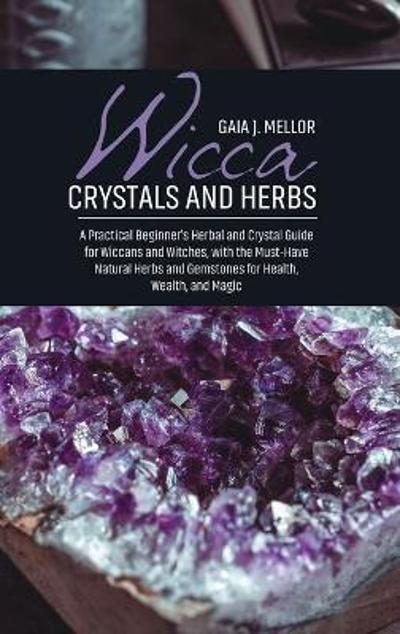 Wicca Crystals and Herbs - Gaia J Mellor