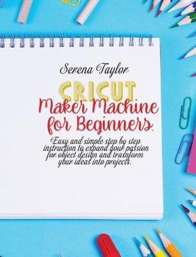 Cricut Maker Machine For Beginners - Serena Taylor