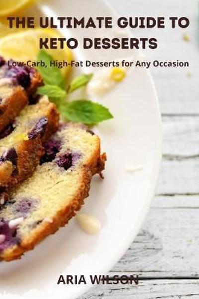 The Ultimate Guide to Keto Desserts - Aria Wilson