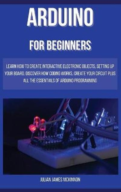 Arduino for Beginners - Julian James McKinnon