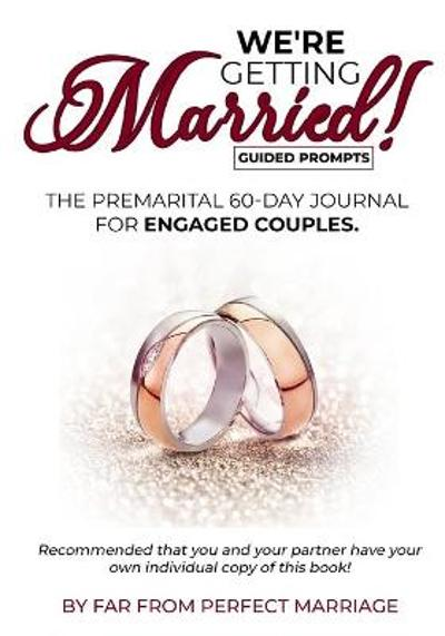 We're Getting Married! The premarital 60-day journal for engaged couples (with guided prompts) - Julienne Exemar