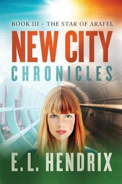New City Chronicles - Book 3 - The Star of Arafel - E L Hendrix