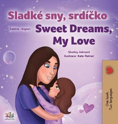 Sweet Dreams, My Love (Czech English Bilingual Book for Kids) - Shelley Admont