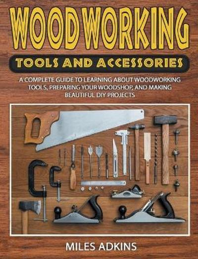Woodworking Tools and Accessories - Miles Adkins