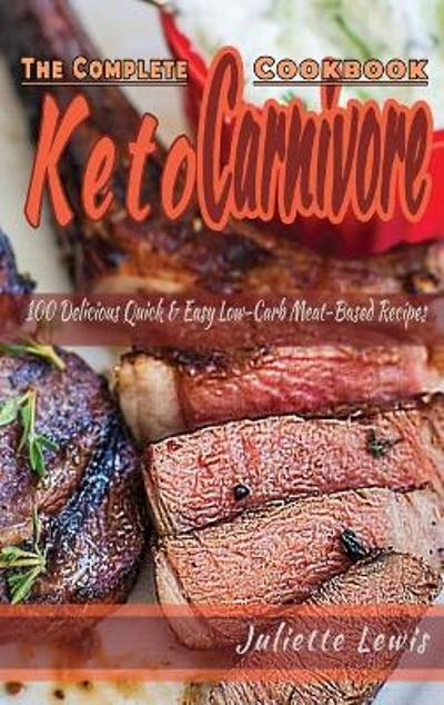 The Complete Keto Carnivore Cookbook - Juliette Lewis