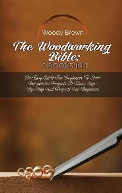 The Woodworking Bible - Woody Brown
