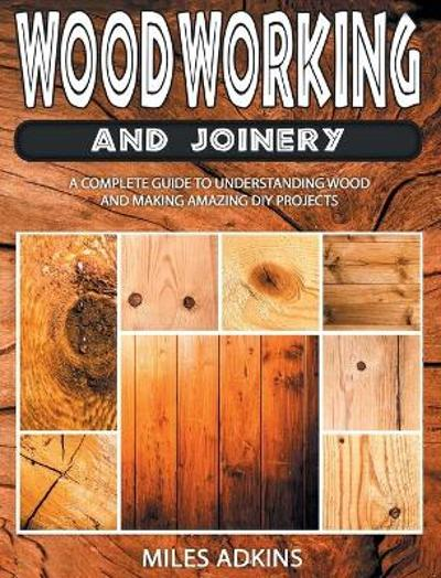 Woodworking and Joinery - Miles Adkins