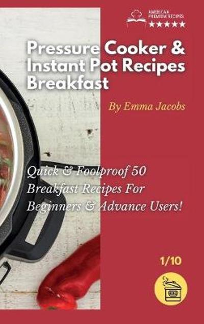 Pressure Cooker and Instant Pot Recipes - Breakfast - Emma Jacobs