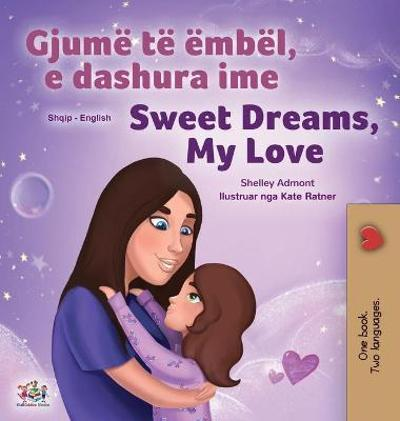 Sweet Dreams, My Love (Albanian English Bilingual Book for Kids) - Shelley Admont
