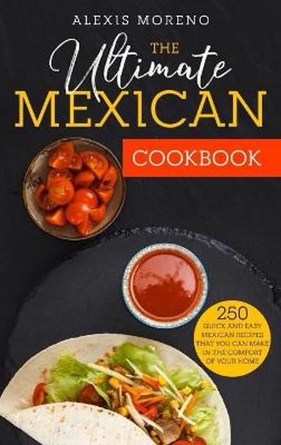 The Ultimate MEXICAN COOKBOOK - Alexis Moreno