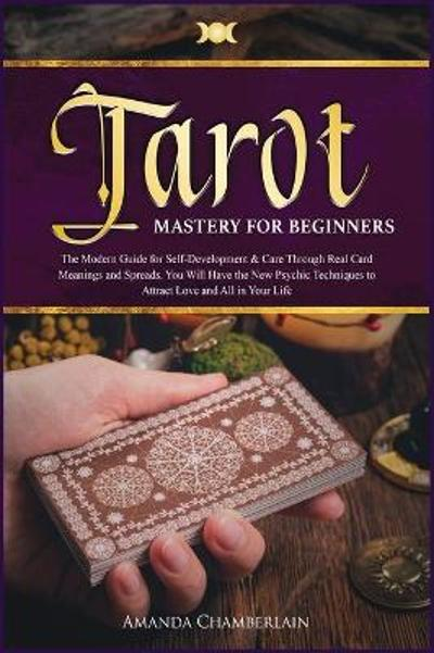 Tarot Mastery for Beginners ( reading - card meaning and spreads ) - Amanda Chamberlain