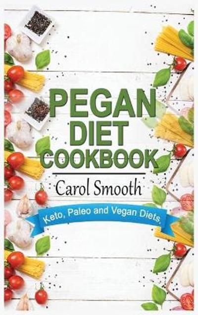 Pegan Diet Cookbook - Carol Smooth