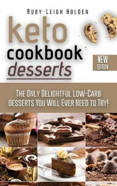 Keto Cookbook Desserts - Ruby-Leigh Holden