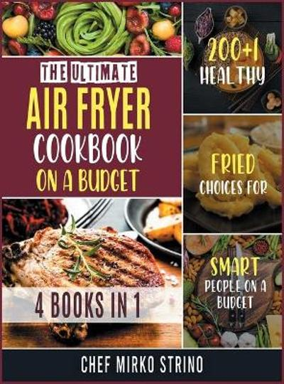 The Ultimate Air Fryer Cookbook on a Budget [4 books in 1] - Chef Mirko Strino
