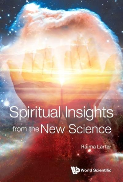 Spiritual Insights From The New Science: Complex Systems And Life - Raima Larter