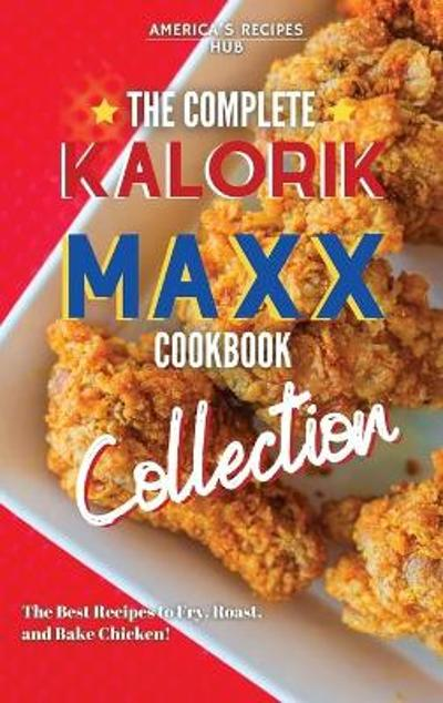 The Complete Kalorik MAXX Air fryer Oven Cookbook Collection - America's Recipes Hub