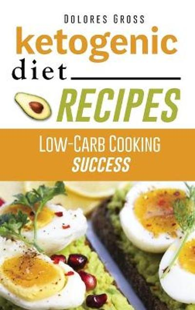 Ketogenic Diet Recipes - Dolores Gross