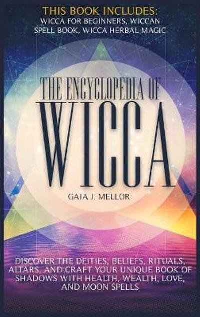 The Encyclopedia of Wicca - Gaia J Mellor