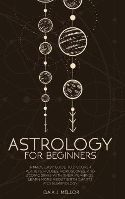 Astrology for Beginners - Gaia J Mellor