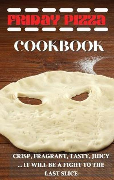 Friday Pizza Cookbook - Homemade Pizza Maker