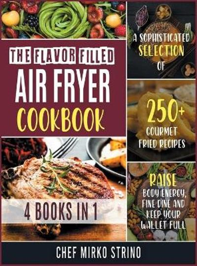 The Flavor Filled Air Fryer Cookbook [4 books in 1] - Chef Mirko Strino