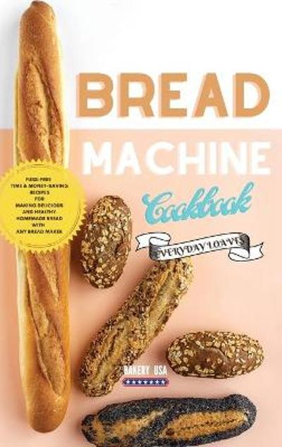 Bread Machine Cookbook Everyday Loaves - Bakery USA