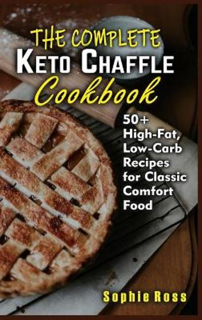 The Complete Keto Chaffle Cookbook - Sophie Ross